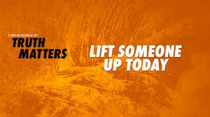 Truth Matters: Lift Someone Up Today – Evangelize, Encourage