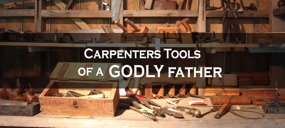 Carpenter Tools of a Godly Father
