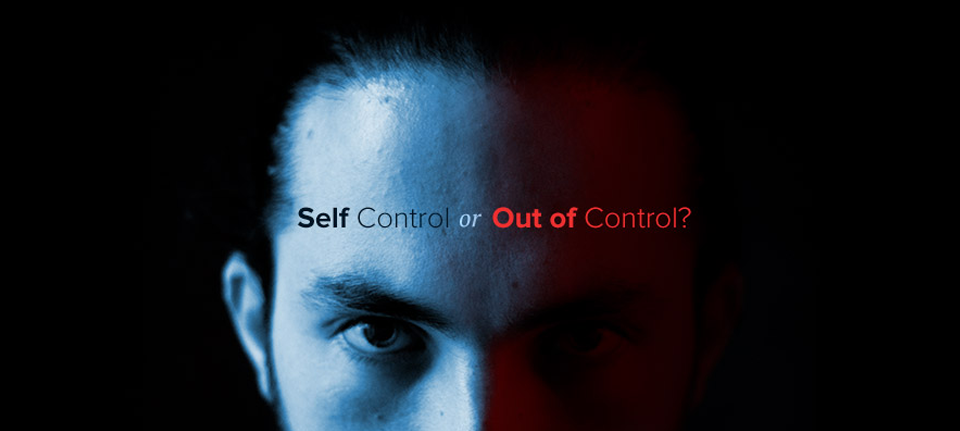 Self Control or Out of Control