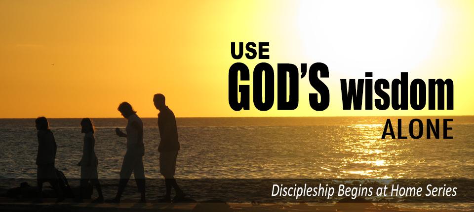 Use God's Wisdom Alone