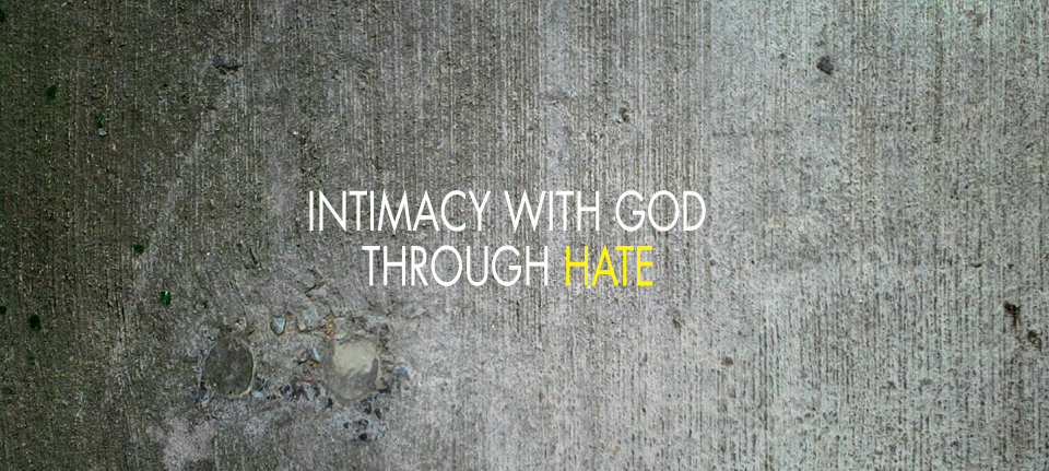 Intimacy with God Through Hate