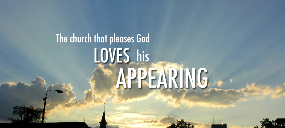 The Church that Pleases God Loves His Appearing