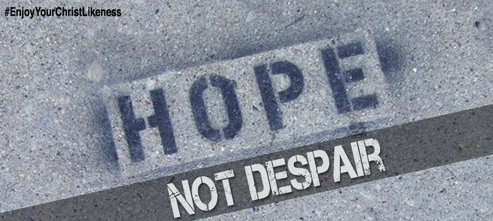 Hope, Not Despair