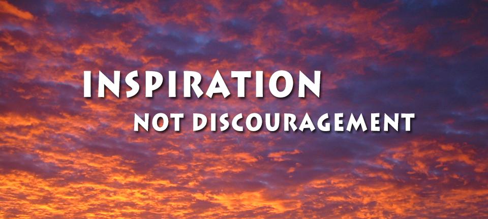 Inspiration, Not Discouragement