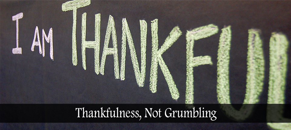 Thankfulness, Not Grumbling