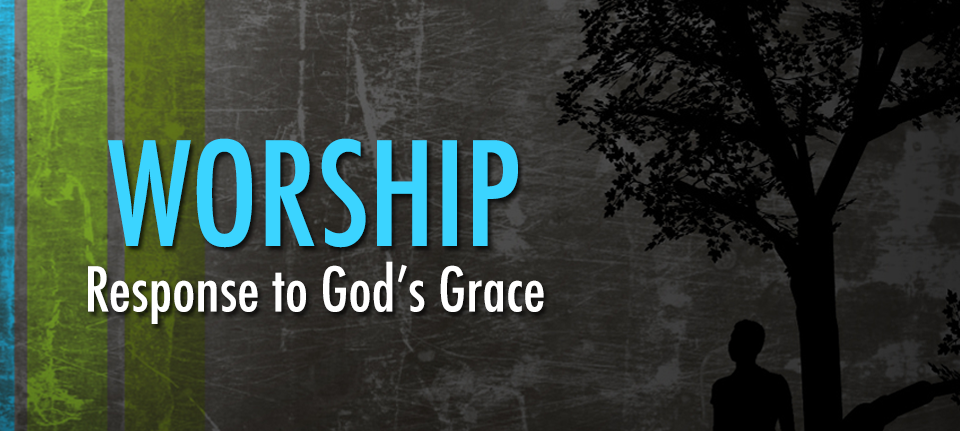 Worship: Response to God's Grace