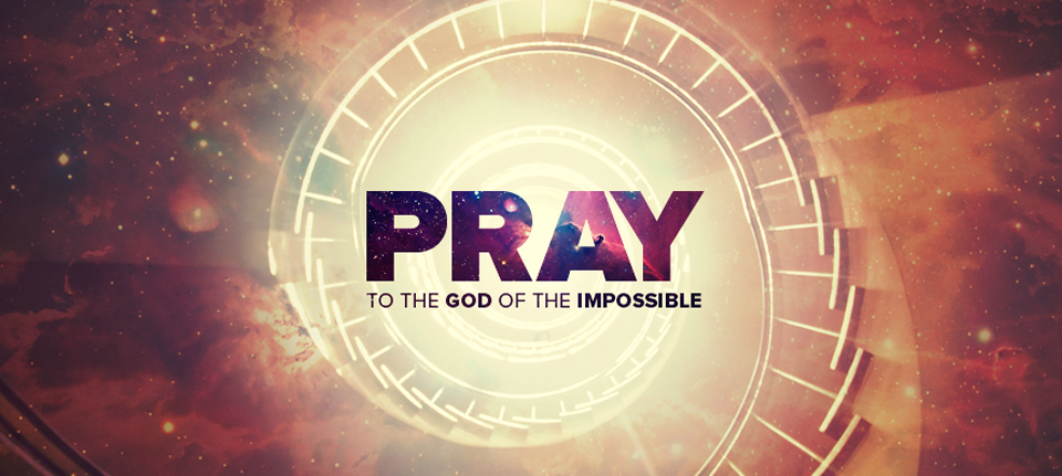 Pray to the God of the Impossible