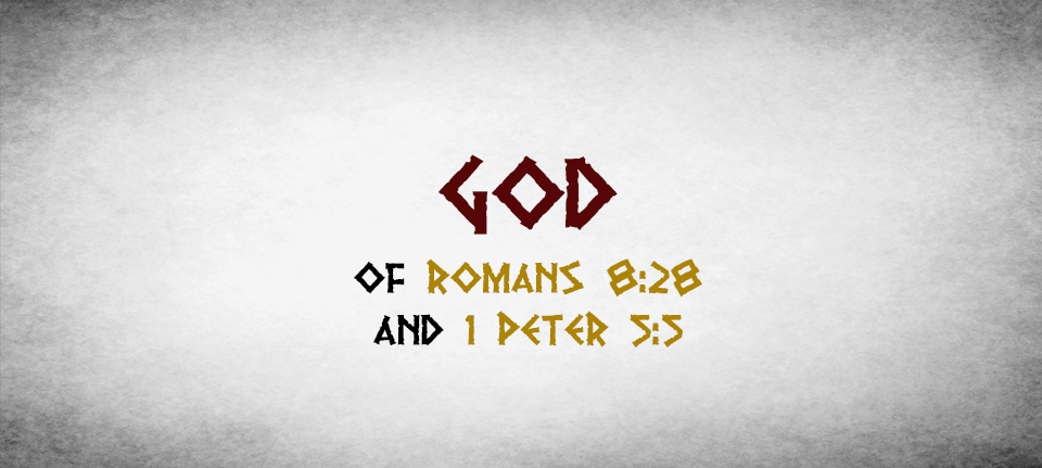God of Romans 8:28 and 1 Peter 5:5