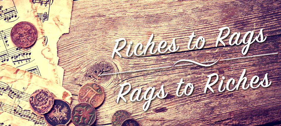 Riches to Rags, Rags to Riches