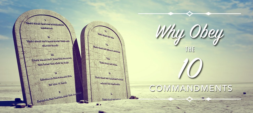 Why Obey The 10 Commandments?