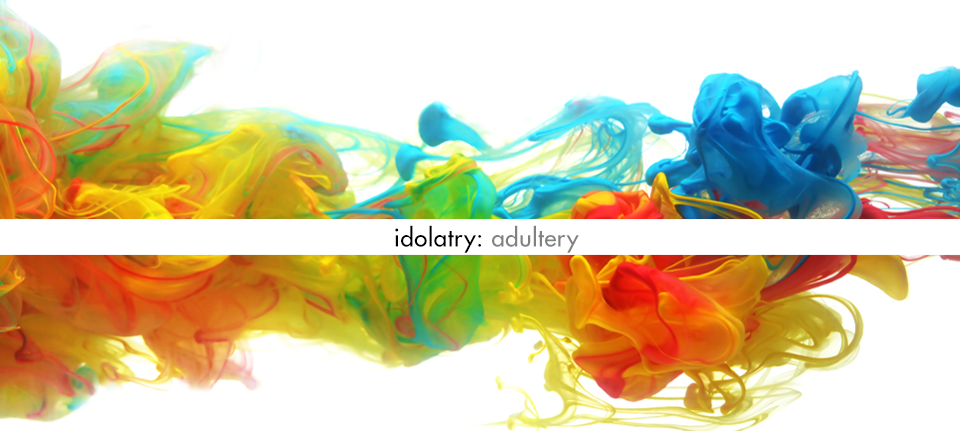 Idolatry; Adultery