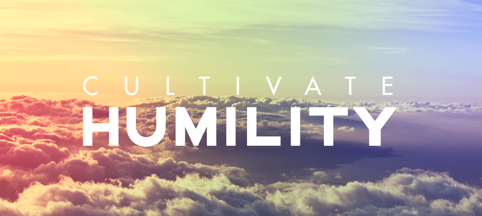 Cultivate Humility