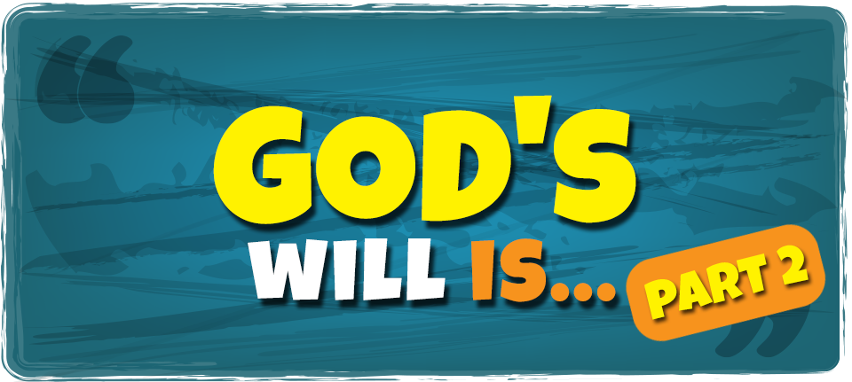 God's Will Is... Part 2