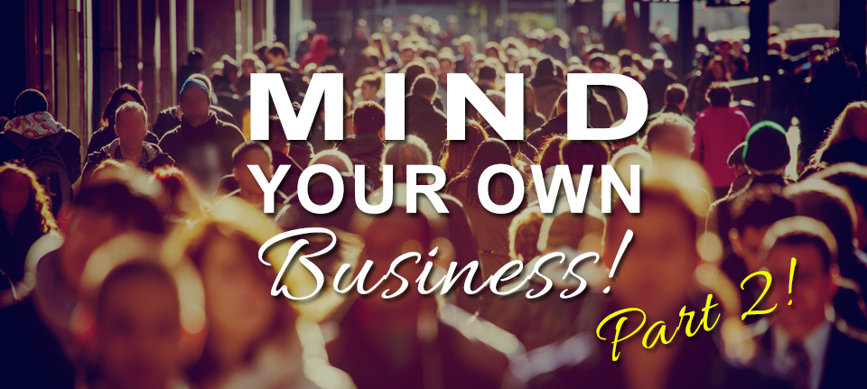 Mind Your Own Business - Part 2