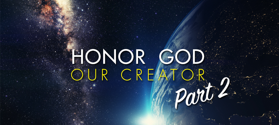 Honor God Our Creator - Part 2