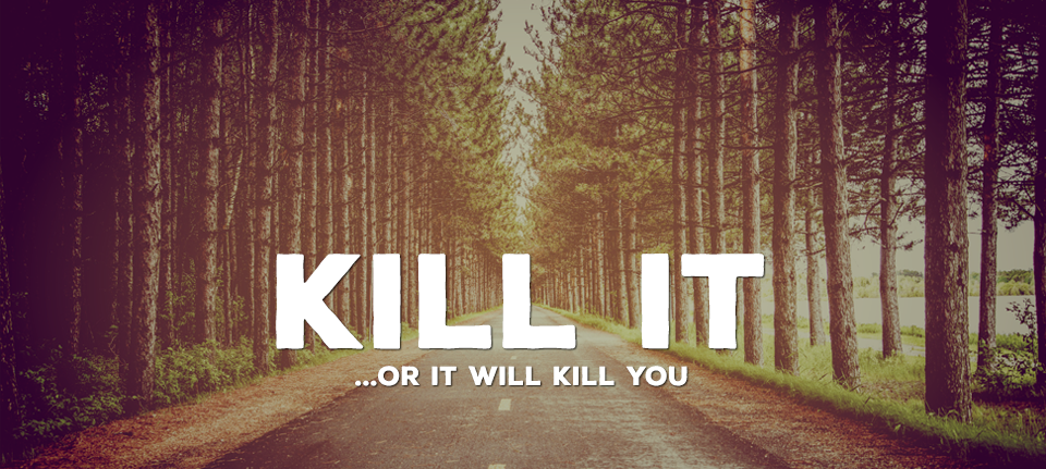 Kill It... Or It Will Kill You