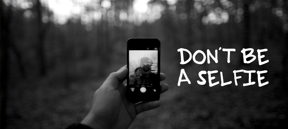 Don't Be A Selfie