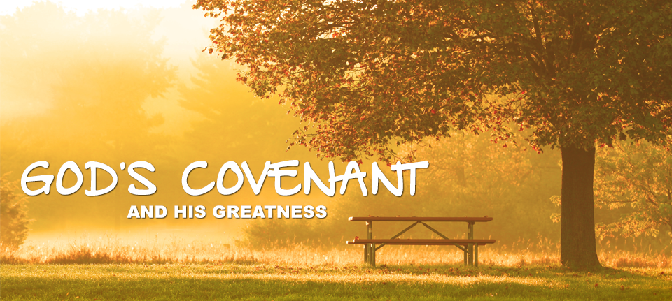 God's Covenant & His Greatness
