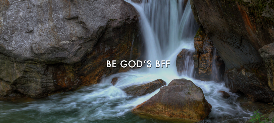 Be God's BFF