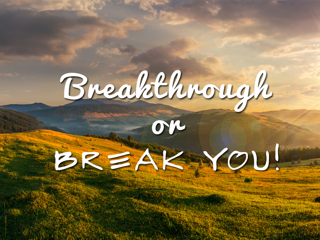 Breakthrough or Break You?