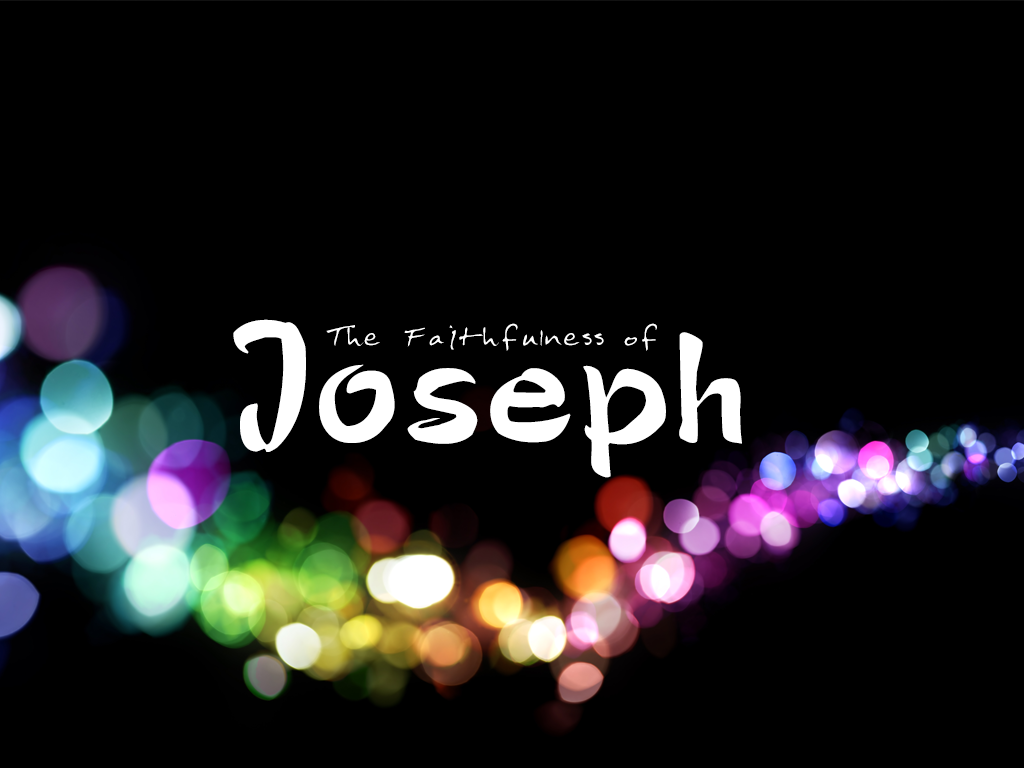 The Faithfulness of Joseph