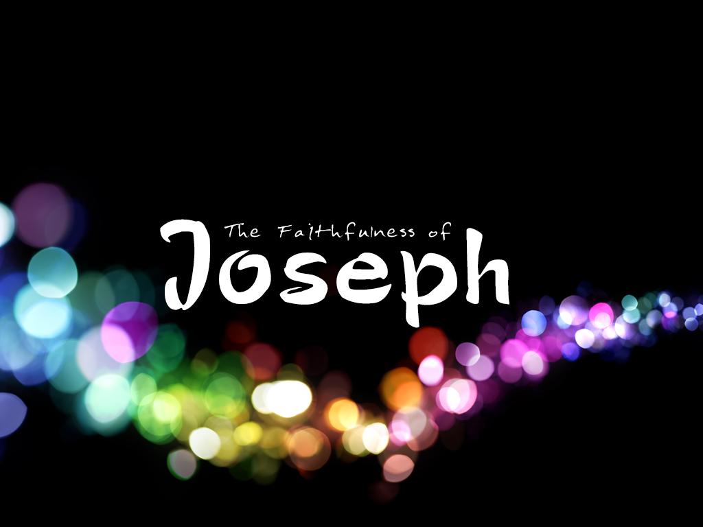 The Faithfulness of Joseph