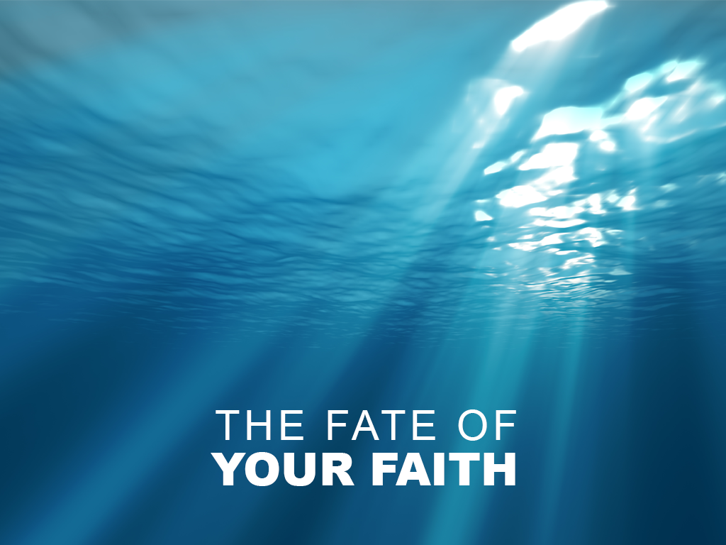 The Fate of Your Faith