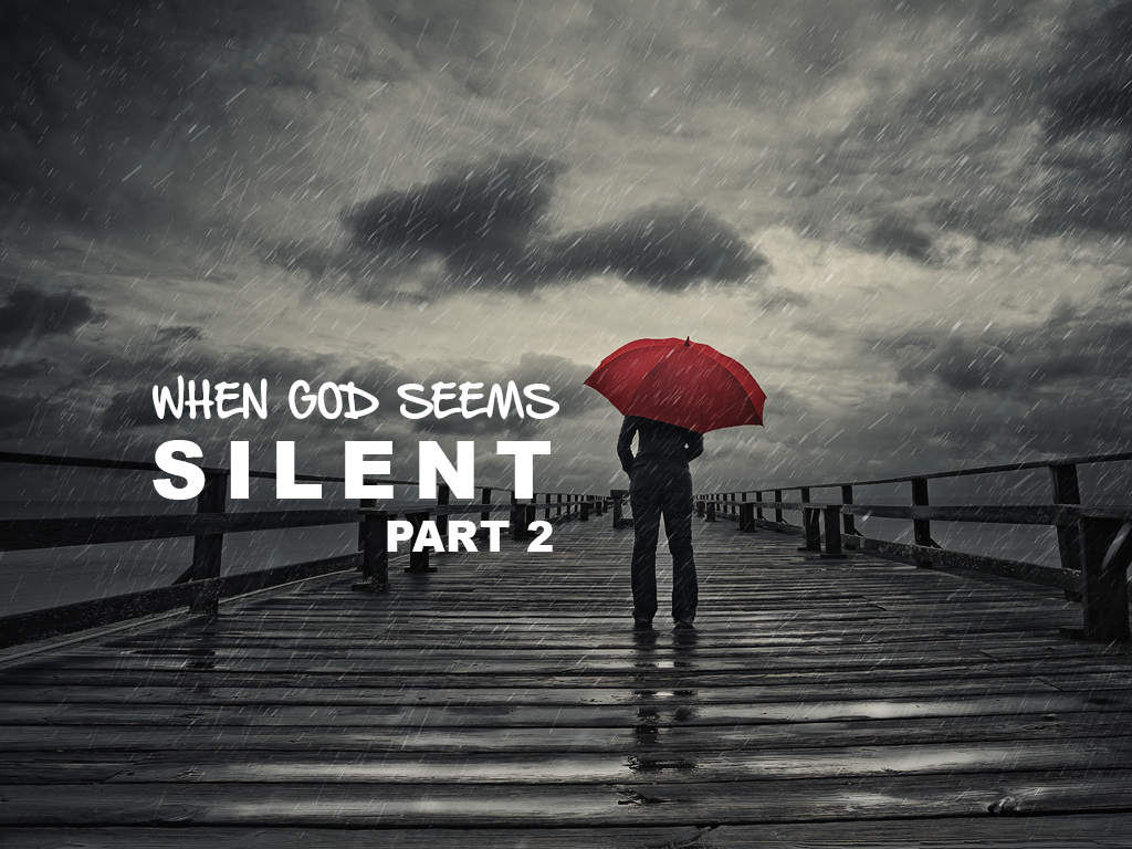 When God Seems Silent Part 2