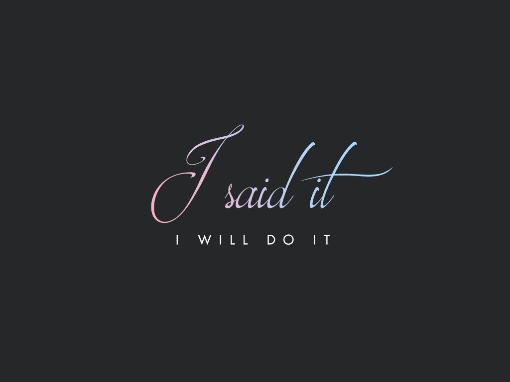 I Said It, I Will Do It