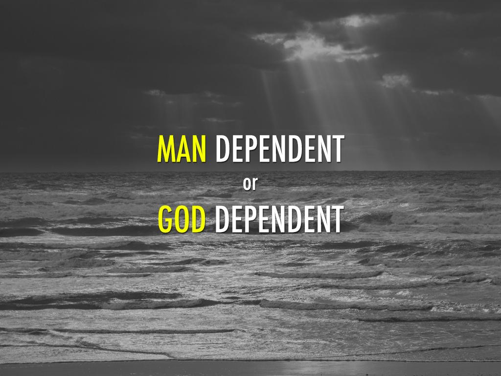 Man Dependent or God Dependent