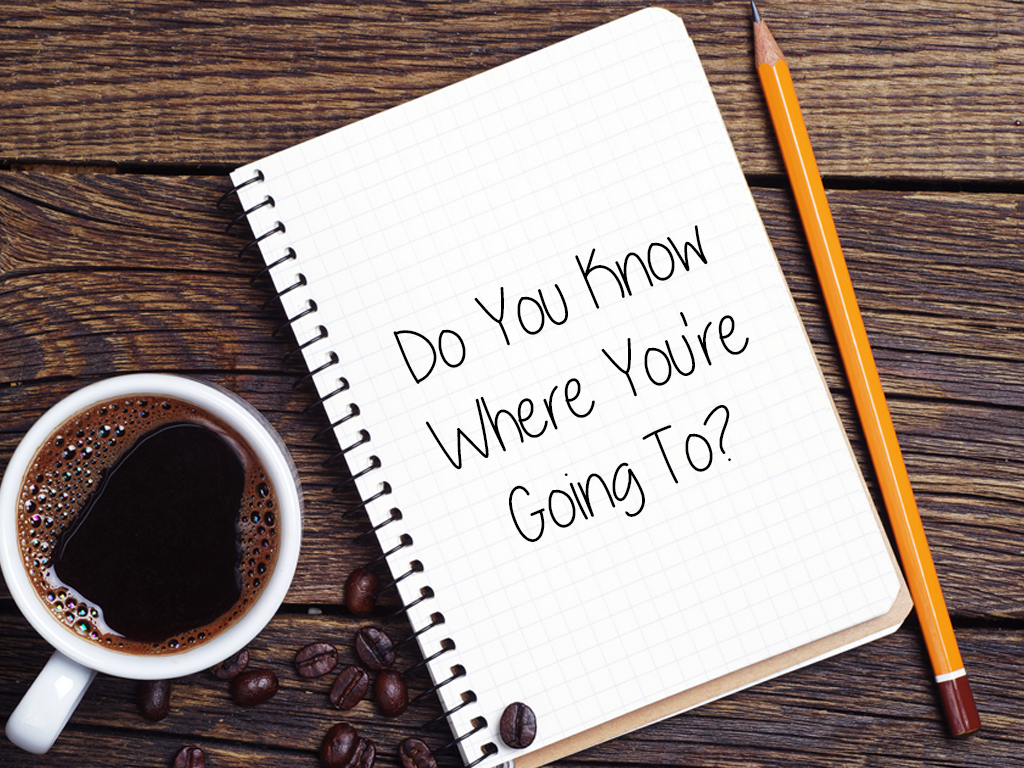 Do You Know Where You're Going To?
