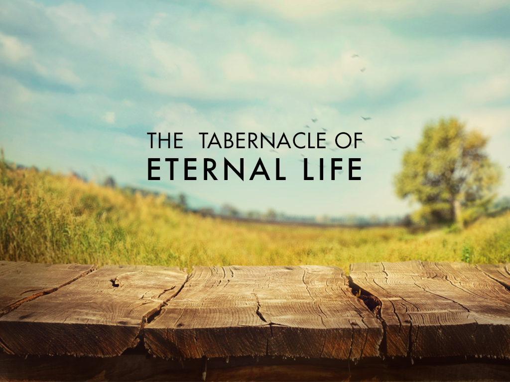 The Tabernacle of Eternal Life