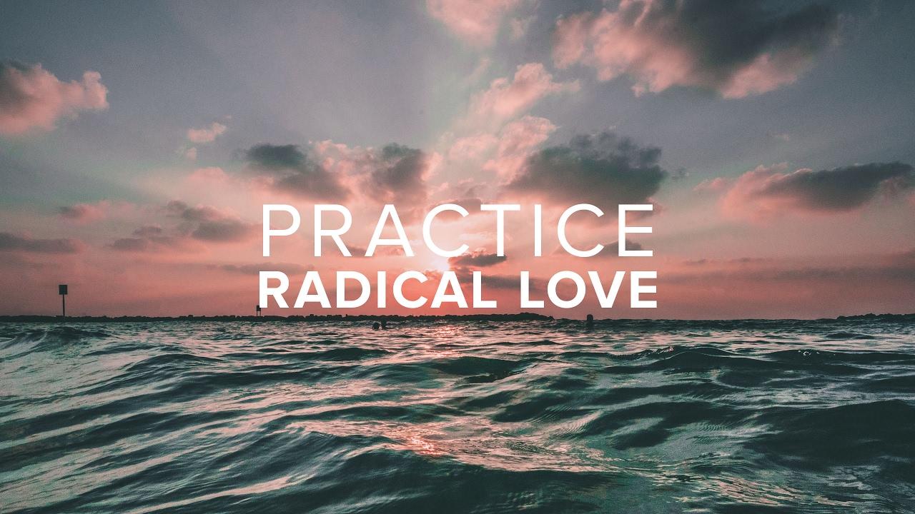 Practice Radical Love