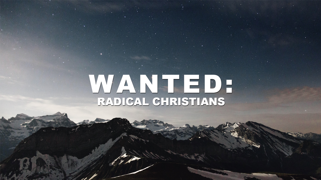 Wanted: Radical Christians