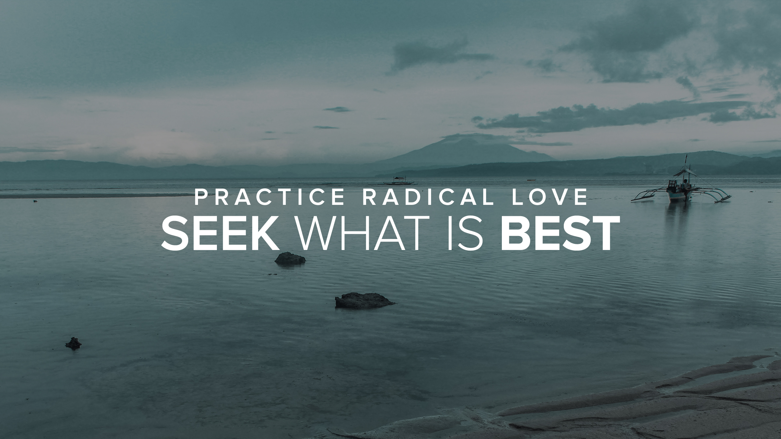 Practice Radical Love: Seek What Is Best