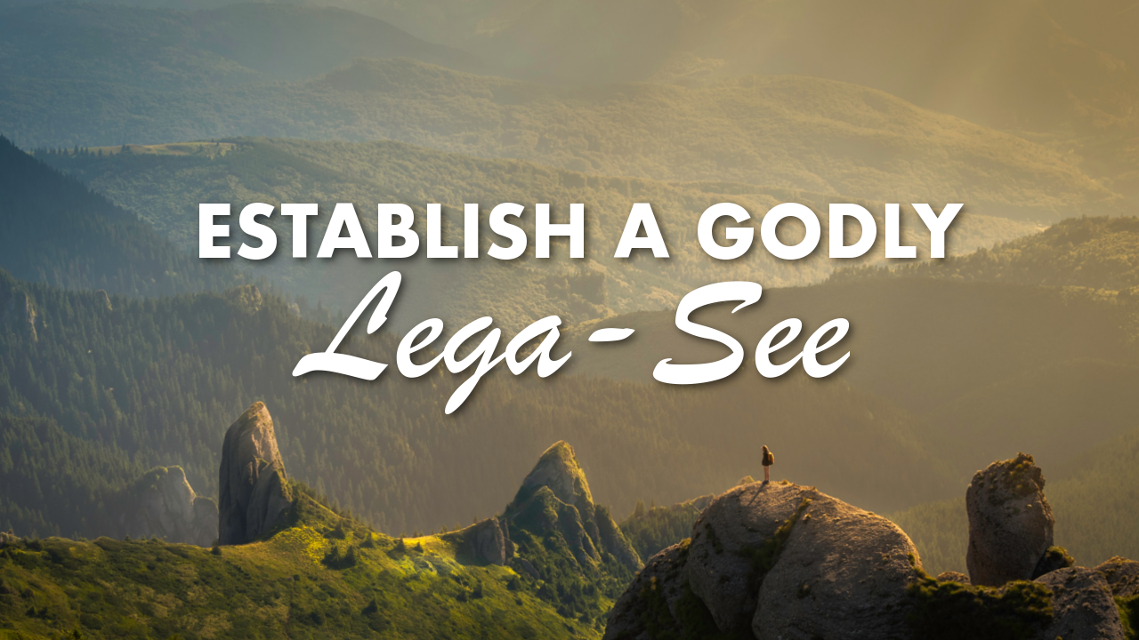 Establish A Godly Lega-See