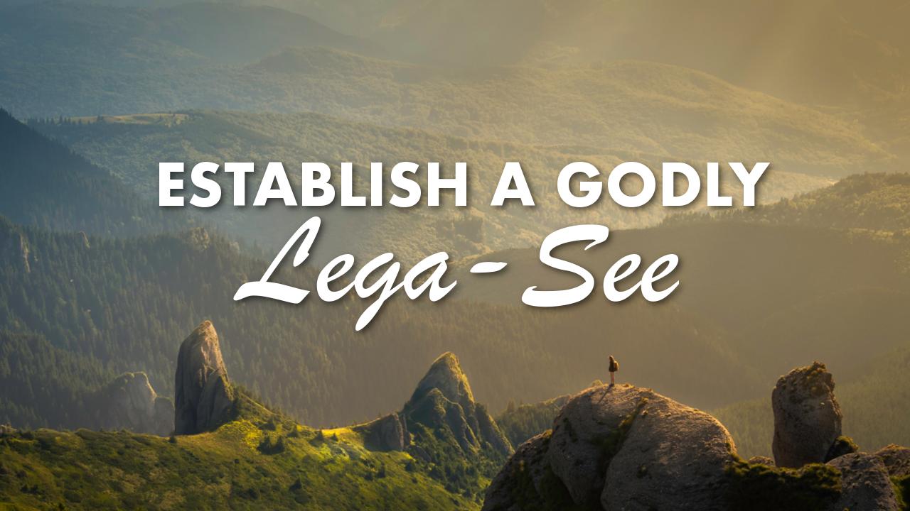 Establish A Godly Lega-See