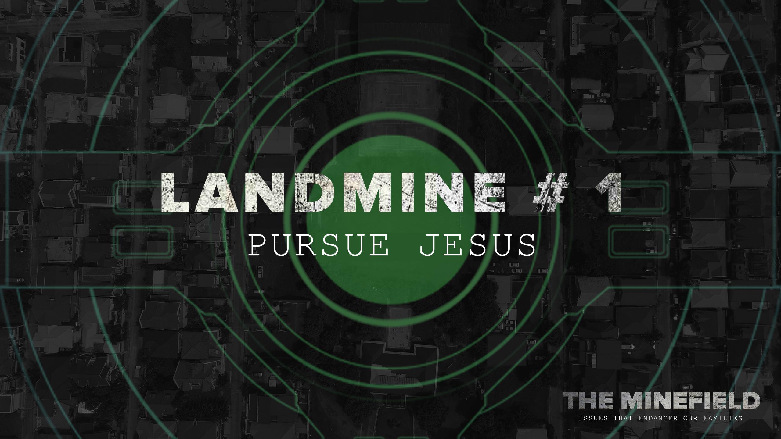 Landmine #1: Pursue Jesus