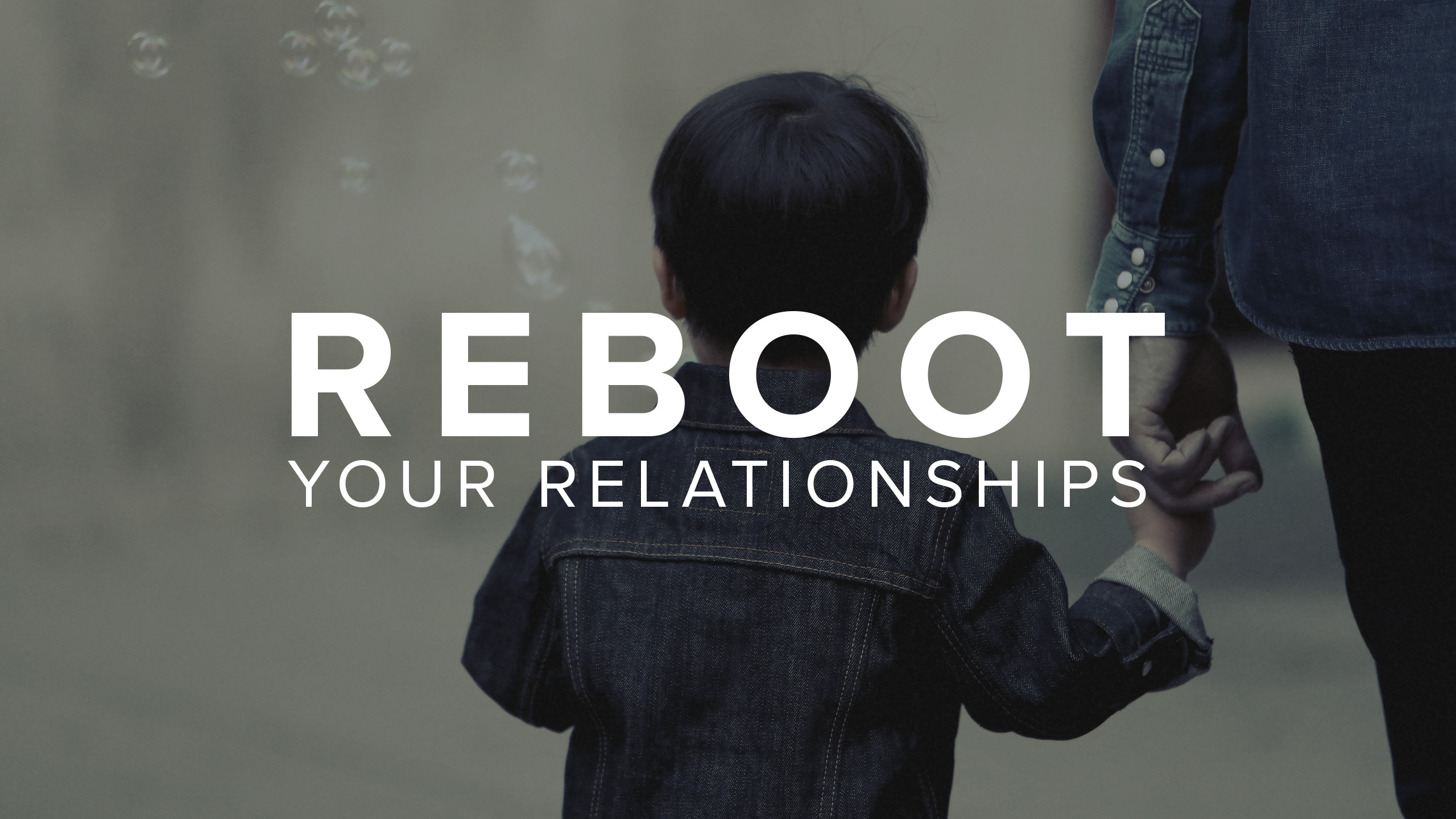 Reboot Your Relationships