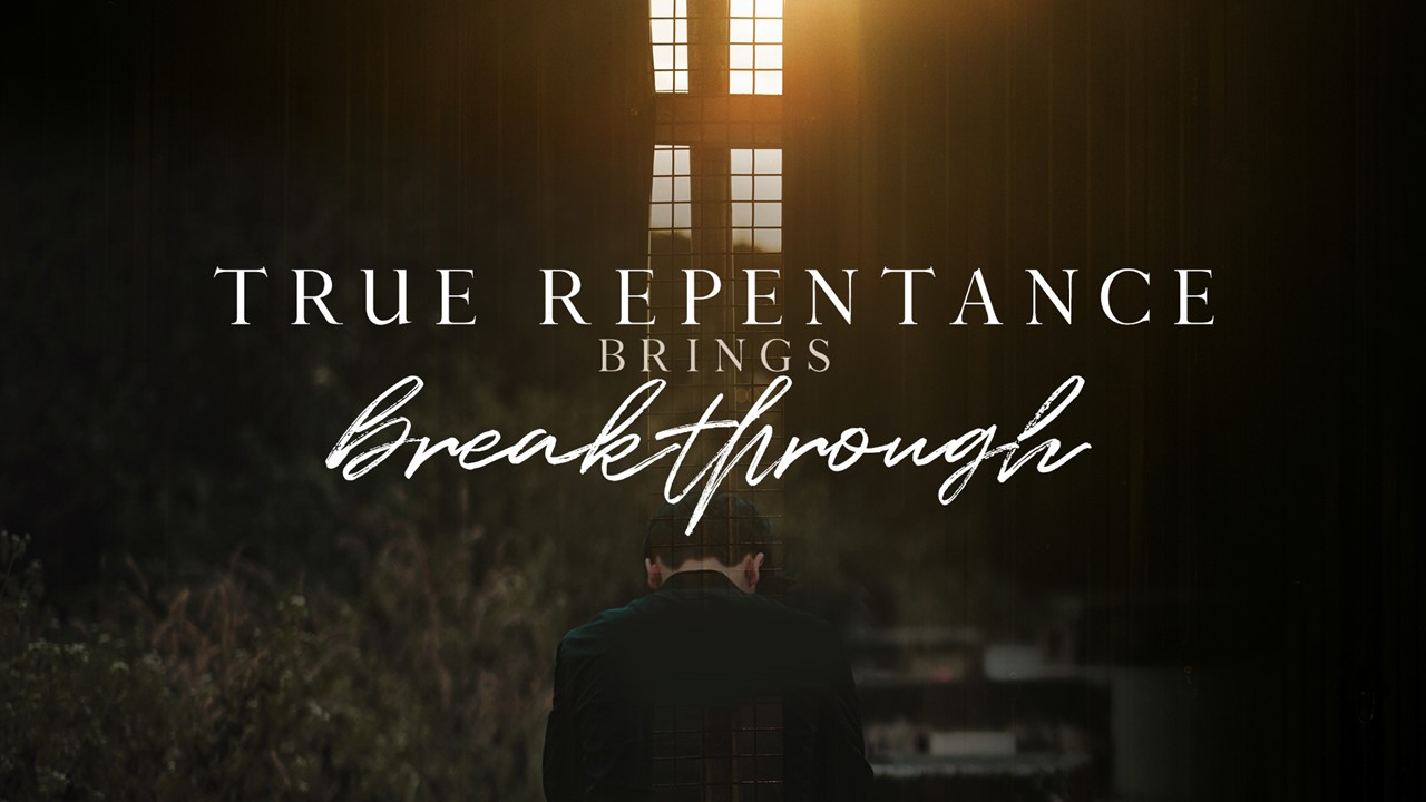 True Repentance Brings Breakthrough