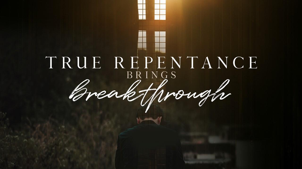 True Repentance Brings Breakthrough