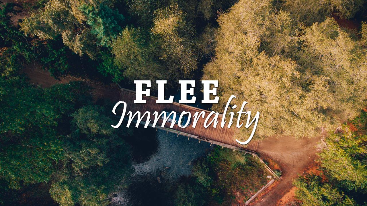 Flee Immorality