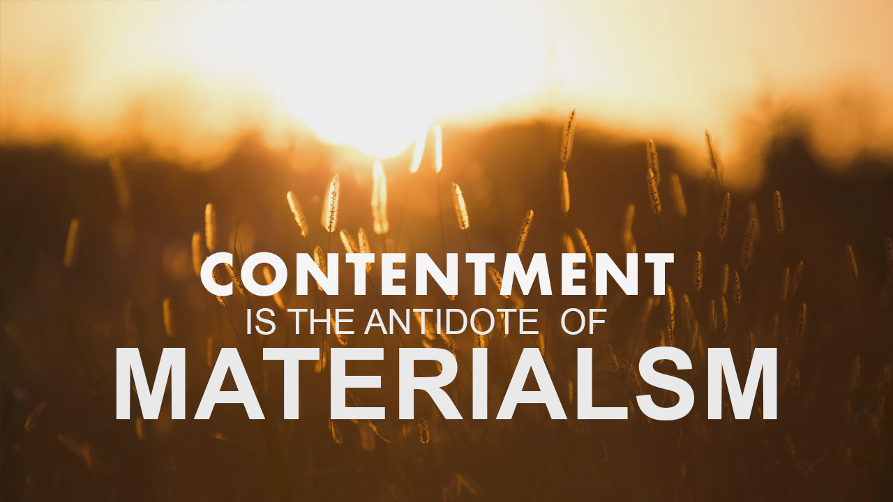 Contentment is the Antidote of Materialism