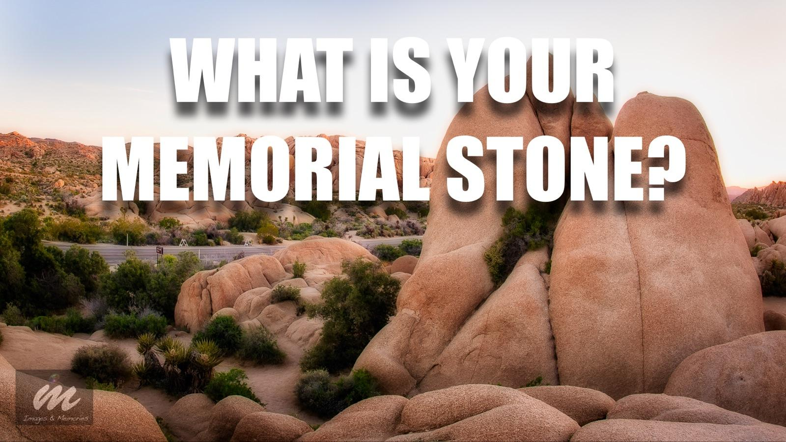 What is your Memorial Stone?
