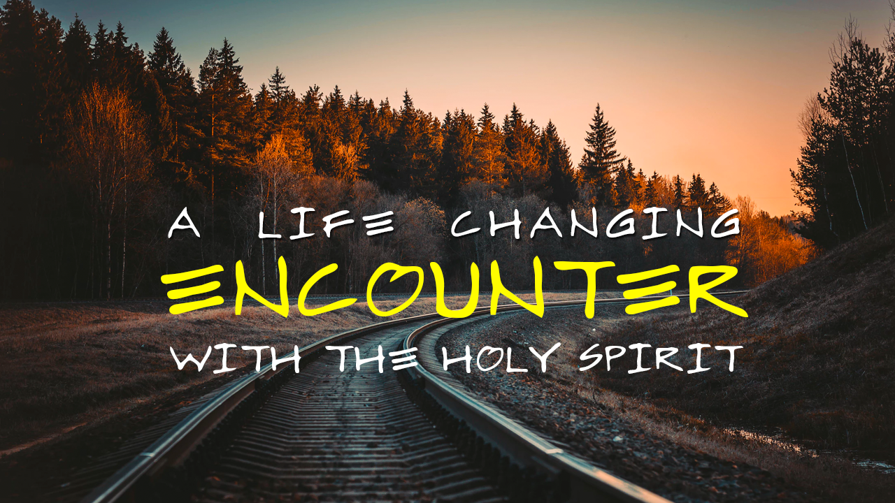 A Life Changing Encounter With the Holy Spirit