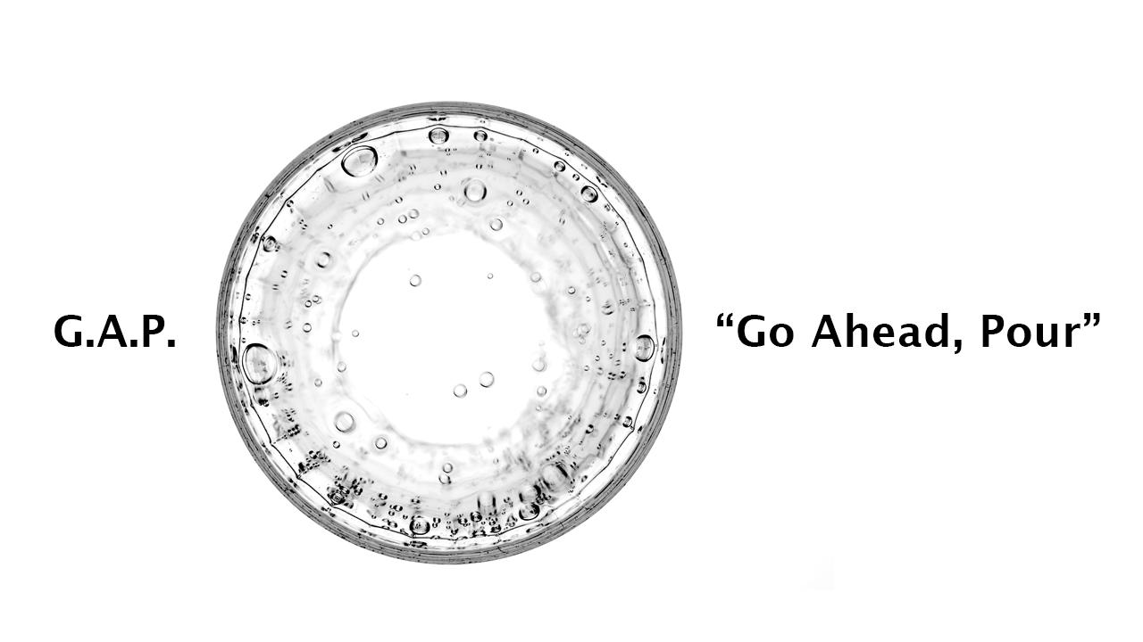 """GAP """"Go Ahead, Pour"""""""