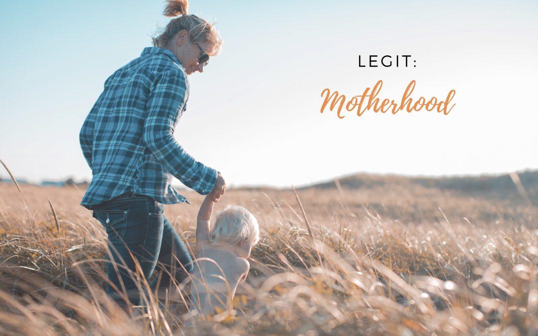 Legit: Motherhood