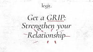 Legit – Get A GRIP: Strengthen Your Relationship