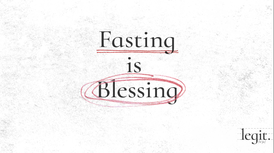 Legit: Fasting is Blessing